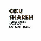 Various Artists: Oku Shareh: Turtle Dance Songs of San Juan Pueblo
