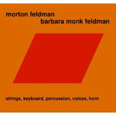 Morton Feldman, Barbara Monk Feldman: Strings, Keyboard, Percussion, Voices, Horn