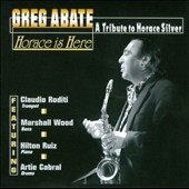 Greg Abate: Horace Is Here: A Tribute to Horace Silver