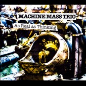 Machine Mass Trio: As Real as Thinking [Digipak]