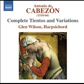 Antonio de Cabez&#243;n: Complete Tientos, Variations and Fugas; Musica Nova; Obras de Musica / Glen Wilson, Harpsichord