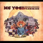 MC Yogi/Mc Yogi & the Sacred Sound Society: Pilgrimage [Digipak]