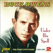 Buck Owens: Under His Spell: The First Five Years 1956-1961