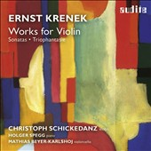 Ernst Krenek: Violin Sonatas; Trio Phantasie / Christoph Schickedanz, violin; Holger Spegg, piano; Mathias Beyer-Karlshoj, cello