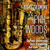 The DePaul University Jazz Ensemble/Phil Woods: Right to Swing *