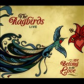 The Ragbirds: We Belong to the Love [Live] [Digipak]