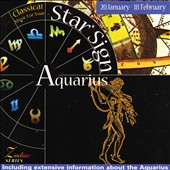 Music For Your Star Sign: Aquarius - Music by Mozart, Chopin, Mendelssohn, Schubert and Boccherini