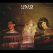 London Grammar: If You Wait [Digipak]