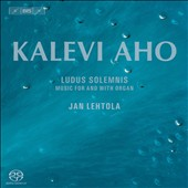 Kalevi Aho (b.1949): Ludus Solemnis - Music for and with Organ / Jan Lehtola, organ