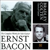 Ernst Bacon (1898-1990): The Complete Works for Classical Guitar / Bradley Colten, guitar