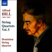 Alfred Hill (1869-1960): String Quartets, Vol. 5 / Dominion String Quartet