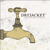 Dryjacket: Lights, Locks, & Faucets [EP]