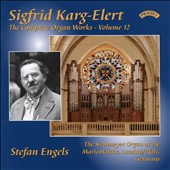 Sigfrid Karg-Elert: The Complete Organ Works, Vol. 12 / Stefan Engels, organ