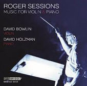 Roger Sessions (1896-1985): Duo; Adagio; Waltz for Brenda; Violin Sonatas 1 & 2 / David Bowlin, violin; David Holzman, piano