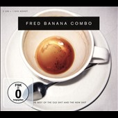 Fred Banana Combo: The Best of the Old Shit and the New Shit [Digipak]