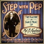 Step With Pep: The Ragtime and Dance Music of Mel B. Kaufman