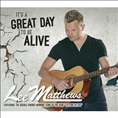 Lee Matthews: It's a Great Day to Be Alive