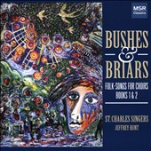 Bushes & Briars: Folk-Songs for Choirs - Books 1 & 2 / St. Charles Singers, Jeffrey Hunt
