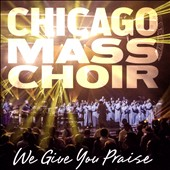 Chicago Mass Choir: We Give You Praise