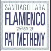 Santiago Lara: Flamenco Tribute to Pat Metheny