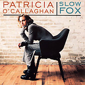 Patricia O'Callaghan (Soprano Vocal): Slow Fox