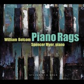 William Bolcolm (b.1938): Piano Rags / Spencer Myer, piano