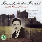 John McCormack (Tenor Vocal): Ireland, Mother Ireland