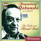Francisco Rotundo: Sus Exitos Con Floreal Ruiz
