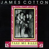 James Cotton Blues Band (Harmonica): Take Me Back