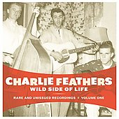 Charlie Feathers: Wild Side of Life: Rare and Unissued Recordings, Vol. 1