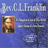 Rev. C.L. Franklin: My Kingdom Is Not of This World/John's Vision of a New Heaven