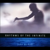 John de Kadt: Rhythms of the Infinite: Music for Yoga, Movement and Relaxation [Digipak]