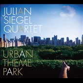 Julian Siegel/Julien Siegel Quartet: Urban Theme Park