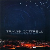 Travis Cottrell: When the Stars Burn Down *