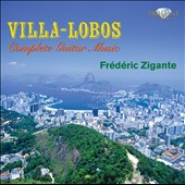 Heitor Villa-Lobos: Complete Guitar Works / Frederic Zigante, guitar