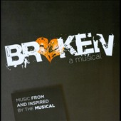 Broken: A Musical [Original Cast Recording]