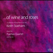 Of Wine and Roses: A Collection of Chamber Music by Keith Statham / The Puertas Quartet