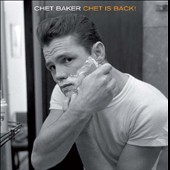 Chet Baker (Trumpet/Vocals/Composer)/Chet Baker Sextet: Chet Is Back! [Bonus Tracks] [Remastered]
