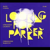 Géraldine Laurent/Christophe Marguet/Manu Codjia: Looking for Parker