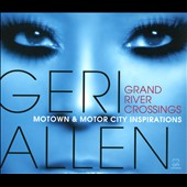 Geri Allen (Piano): Grand River Crossings: Motown & Motor City Inspirations [Digipak] *