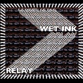 Wet Ink: Relay [Digipak]