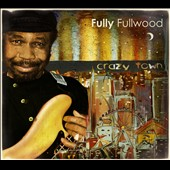 Fully Fullwood: Crazy Town [Digipak]
