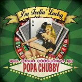 Popa Chubby: I'm Feelin' Lucky: The Blues According to Popa Chubby