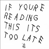Drake (Rapper/Singer): If You're Reading This It's Too Late *