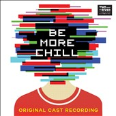 Be More Chill Cast (Be More Chill Cast Original Cast Recordi): Be More Chill [Original Cast Recording]