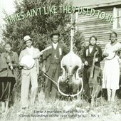 Various Artists: Times Ain't Like They Used to Be, Vol. 3: Early American Rural Music