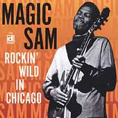 Magic Sam: Rockin' Wild in Chicago