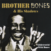 Brother Bones & His Shadows: Globetrottin' with Bones *