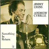 Jimmy Lyons/Andrew Cyrille: Something in Return