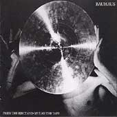 Bauhaus (UK): Press the Eject and Give Me the Tape